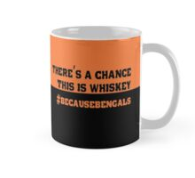 There's a Chance This is Whiskey #BecauseBengals Mug
