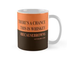 There's a Chance This is Whiskey #BecauseBrowns Mug