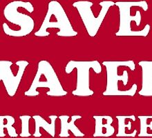 SAVE WATER DRINK BEER by fashionera