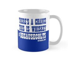 There's a Chance This is Whiskey #BecauseColts Mug