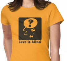 Love is blind Womens Fitted T-Shirt