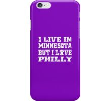 I LIVE IN MINNESOTA BUT I LIVE PHILLY iPhone Case/Skin