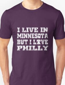 I LIVE IN MINNESOTA BUT I LIVE PHILLY T-Shirt