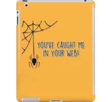 You've caught me in your web! iPad Case/Skin