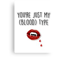 You're just my (blood) type Canvas Print