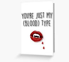 You're just my (blood) type Greeting Card