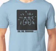 No, no, nooooooo Unisex T-Shirt
