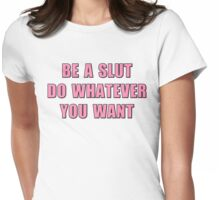 Do whatever you want Womens Fitted T-Shirt