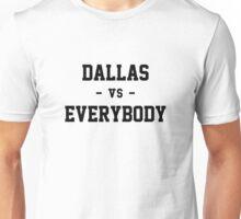 Dallas vs Everybody Unisex T-Shirt