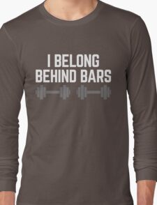 Behind Bars Gym Quote Long Sleeve T-Shirt
