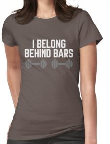 Behind Bars Gym Quote Womens Fitted T-Shirt