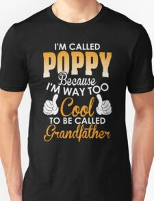 I'm Called Poppy Because Too Cool To Be Called Grandfather T-Shirt