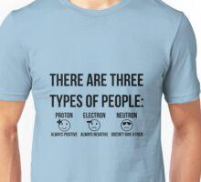 Three types of people: proton, electron and neutron (black) Unisex T-Shirt