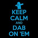 Keep Calm and Dab On 'Em by fishbiscuit