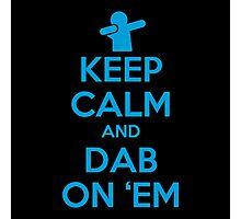 Keep Calm and Dab On 'Em Photographic Print
