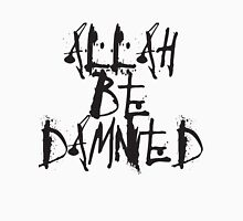 Allah Be Damned Unisex T-Shirt