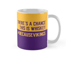 There's a Chance This is Whiskey #BecauseVikings Mug