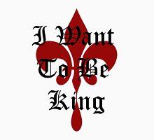 I Want To Be King Unisex T-Shirt
