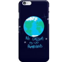 No Dream Is Too Ambitious iPhone Case/Skin