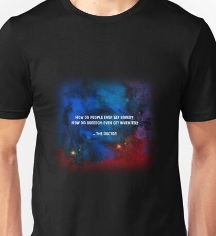 How do people ever get bored? How did boredom even get invented? Unisex T-Shirt