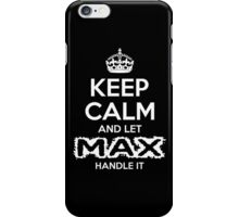 Keep Calm And Let Max Handle It iPhone Case/Skin