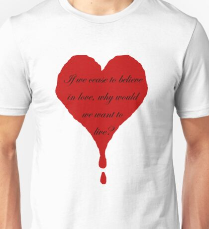 If we cease to believe in love, why would we want to live? Unisex T-Shirt
