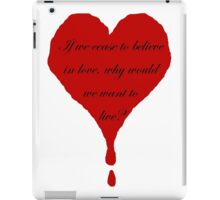If we cease to believe in love, why would we want to live? iPad Case/Skin