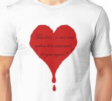 True love is not real unless it is returned, do you agree? Unisex T-Shirt