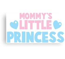 Mommy's little princess  Canvas Print