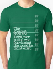 The Greatest Trick the Devil Ever Pulled... T-Shirt