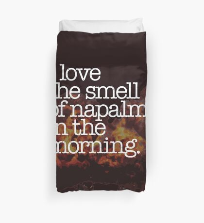 I Love the Smell of Napalm in the Morning. Duvet Cover