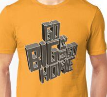 Go Big Or Go Home Unisex T-Shirt
