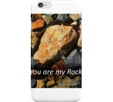 You are my Rock iPhone Case/Skin