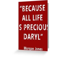 Because All Life Is Precious Daryl Greeting Card