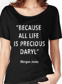 Because All Life Is Precious Daryl Women's Relaxed Fit T-Shirt