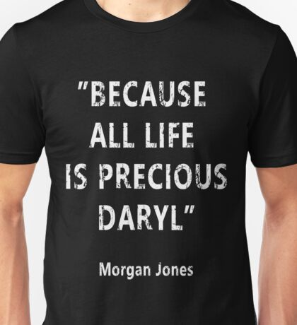 Because All Life Is Precious Daryl Unisex T-Shirt