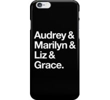 Helvetica Audrey and Marilyn and Liz and Grace. (White on Dark Background) iPhone Case/Skin