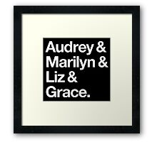 Helvetica Audrey and Marilyn and Liz and Grace. (White on Dark Background) Framed Print