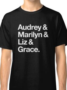 Helvetica Audrey and Marilyn and Liz and Grace. (White on Dark Background) Classic T-Shirt