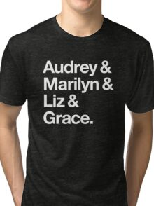 Helvetica Audrey and Marilyn and Liz and Grace. (White on Dark Background) Tri-blend T-Shirt