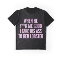 "Beyonce ""When He F**K Me Good I Take His Ass To Red Lobster"" Graphic T-Shirt"