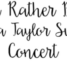 I'd Rather Be at a Taylor Swift Concert Sticker