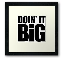Doin' It Big - Black Framed Print