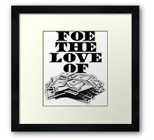 Foe The Love of Money - Black Framed Print