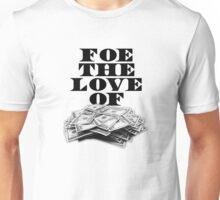 Foe The Love of Money - Black Unisex T-Shirt