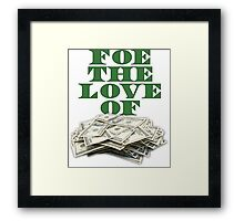 Foe The Love of Money - Green Framed Print