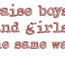 Raise Boys and Girls the Same Way Sticker