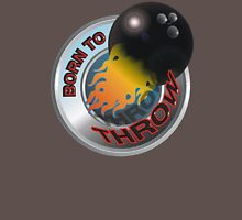 Born To Throw - Bowling Ball Unisex T-Shirt