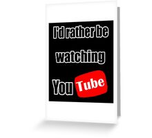 I'd rather be watching YouTube! Greeting Card
