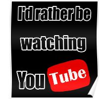 I'd rather be watching YouTube! Poster